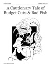 A Cautionary Tale Of Budget Cuts  Bad Fish