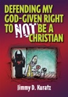 Defending My God-Given Right To Not Be A Christian