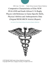 Comparative Characteristics of Elite NEW ZEALAND and South African U/16 Rugby Players with Reference to Game-Specific Skills, Physical Abilities and Anthropometric Data (Original RESEARCH Article) (Report)