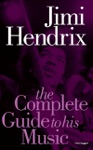 Jimi Hendrix The Complete Guide To His Music