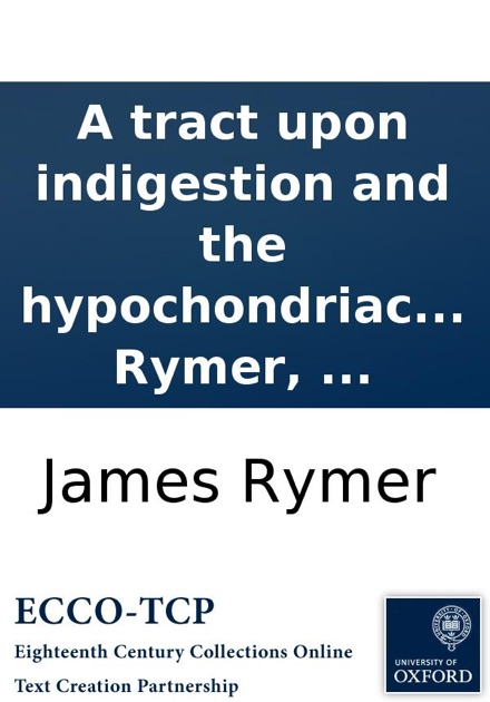 A Tract Upon Indigestion and the Hypochondriac Disease: With