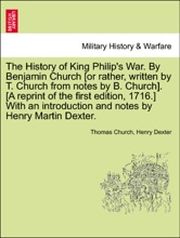 The History of King Philip's War. By Benjamin Church [or rather, written by T. Church from notes by B. Church]. [A reprint of the first edition, 1716.] With an introduction and notes by Henry Martin Dexter. Part I.