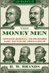 The Money Men Capitalism Democracy And The Hundred Years War Over The American Dollar Enterprise