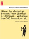 Life On The Mississippi By Mark Twain Samuel L Clemens  With More Than 300 Illustrations Etc