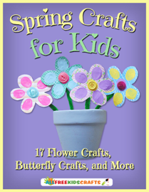 Spring Crafts for Kids: 17 Flower Crafts, Butterfly Crafts, and More book