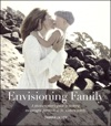 Envisioning Family A Photographers Guide To Making Meaningful Portraits Of The Modern Family