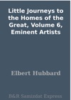 Little Journeys To The Homes Of The Great Volume 6 Eminent Artists