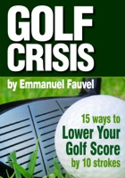 Golf Crisis: How To Lower Your Score by 10 strokes