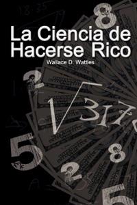 La Ciencia de Hacerse Rico / The Science of Getting Rich (Spanish Edition)