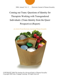 Coming Out Trans Questions Of Identity For Therapists Working With Transgendered Individuals Trans Identity From The Queer Perspective Report