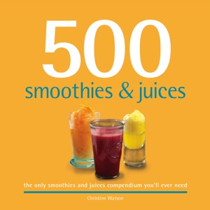 500 Smoothies & Juices da Christine Watson