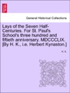 Lays Of The Seven Half-Centuries For St Pauls Schools Three Hundred And Fiftieth Anniversary MDCCCLIX By H K Ie Herbert Kynaston