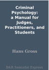 Criminal Psychology A Manual For Judges Practitioners And Students