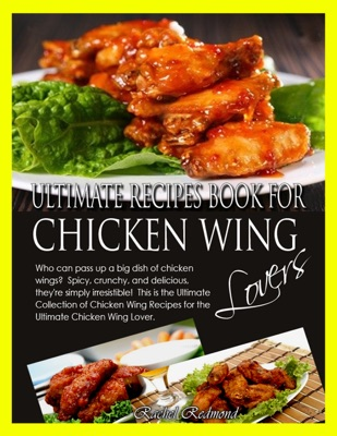 Ultimate Recipes Book for Chicken Wing Lovers