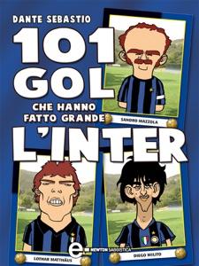 101 gol che hanno fatto grande l'Inter da Dante Sebastio