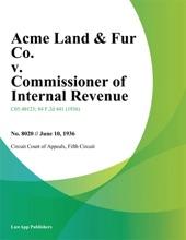 Acme Land & Fur Co. v. Commissioner of Internal Revenue