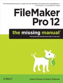 FileMaker Pro 12: The Missing Manual - Susan Prosser & Stuart Gripman