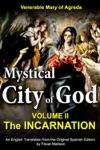 Mystical City Of God Volume II  The Incarnation