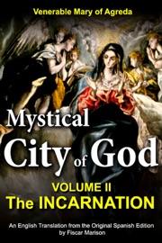 MYSTICAL CITY OF GOD: VOLUME II — THE INCARNATION