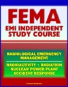 21st Century FEMA Radiological Emergency Management Independent Study Course IS-3 Radiation Radioactivity Nuclear Power Plant Accidents Detonation Biological Effects Protective Actions