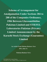 Scheme of Arrangement for Amalgamation Under Sections 284 to 288 of the Companies Ordinance, 1984 Between Glaxosmithkline Pakistan Limited and STIEFEL Laboratories Pakistan (Private) Limited Announcement by the Karachi Stock Exchange (Guarantee) Limited