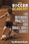 The Soccer Academy 100 Defending Practices And Small Sided Games