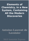 Elements Of Chemistry In A New System Containing All The Modern Discoveries