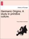 Germanic Origins A Study In Primitive Culture