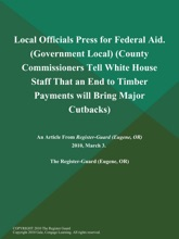 Local Officials Press For Federal Aid (Government Local) (County Commissioners Tell White House Staff That An End To Timber Payments Will Bring Major Cutbacks)