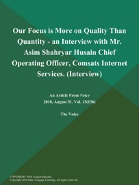OUR FOCUS IS MORE ON QUALITY THAN QUANTITY - AN INTERVIEW WITH MR. ASIM SHAHRYAR HUSAIN CHIEF OPERATING OFFICER, COMSATS INTERNET SERVICES (INTERVIEW)