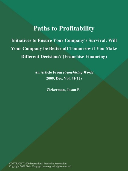 Paths to Profitability: Initiatives to Ensure Your Company's Survival: Will Your Company be Better off Tomorrow if You Make Different Decisions? (Franchise Financing)