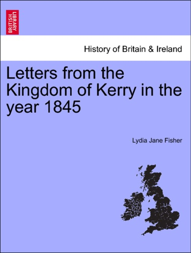 Lydia Jane Fisher - Letters from the Kingdom of Kerry in the year 1845