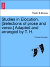 Studies In Elocution Selections Of Prose And Verse Adapted And Arranged By T H
