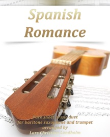 Spanish Romance Pure Sheet Music Duet For Baritone Saxophone And Trumpet Arranged By Lars Christian Lundholm