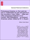 Picturesque America Or The Land We Live In A Delineation By Pen And Pencil Of The Mountains Rivers Lakes  Cities And Other Picturesque Features Of Our Country With Illustrations  By Eminent American Artists Edited By W C Bryant Vol IV