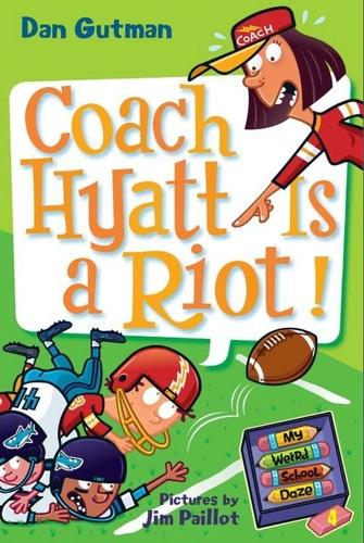 Dan Gutman - My Weird School Daze #4: Coach Hyatt Is a Riot!
