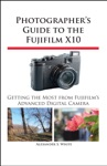 Photographers Guide To The Fujifilm X10