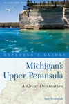 Explorers Guide Michigans Upper Peninsula A Great Destination Second Edition  Explorers Great Destinations