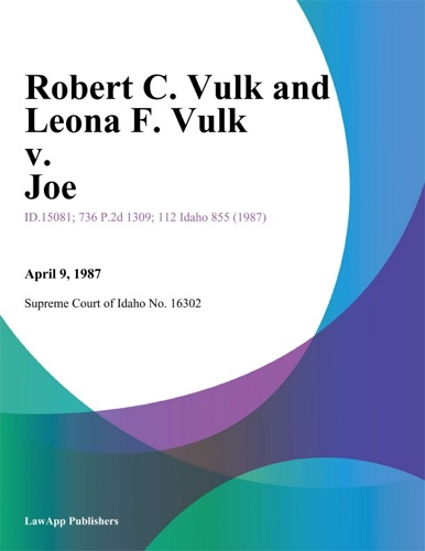 Supreme Court Of Idaho - Robert C. Vulk and Leona F. Vulk v. Joe