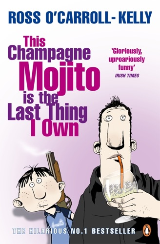 Ross O'Carroll-Kelly - This Champagne Mojito is the Last Thing I Own