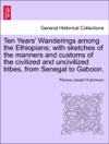 Ten Years Wanderings Among The Ethiopians With Sketches Of The Manners And Customs Of The Civilized And Uncivilized Tribes From Senegal To Gaboon