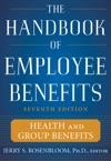 The Handbook Of Employee Benefits Health And Group Benefits 7E