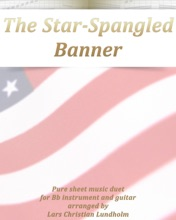 The Star-Spangled Banner Pure Sheet Music Duet For Bb Instrument And Guitar Arranged By Lars Christian Lundholm