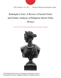 REDEMPTIVE FEAR: A REVIEW OF SACRED TERROR AND FURTHER ANALYSES OF RELIGIOUS HORROR FILMS (ESSAY)
