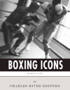Boxing Icons The Lives And Legacies Of Muhammad Ali And Mike Tyson