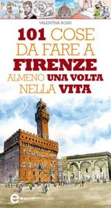 101 cose da fare a Firenze almeno una volta nella vita da Valentina Rossi