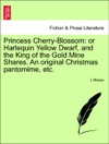 Princess Cherry-Blossom Or Harlequin Yellow Dwarf And The King Of The Gold Mine Shares An Original Christmas Pantomime Etc