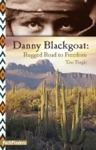 Danny Blackgoat Rugged Road To Freedom