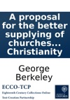 A Proposal For The Better Supplying Of Churches In Our Foreign Plantations And For Converting The Savage Americans To Christianity