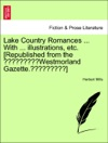 Lake Country Romances  With  Illustrations Etc Republished From The Westmorland Gazette